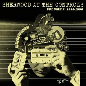 Sherwood_At_The_Controls-Volume_2-1985-1990-albums-2016-artwork