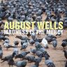 August_Wells-Madness_Is_The_Mercy-a;bum-2015-artwork