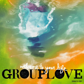 grouplove-welcome_to_your_life-remic-ep-2016-artwork
