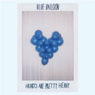 Robert Rorison aka Blue Balloon Release Hearts Are Pretty Heavy