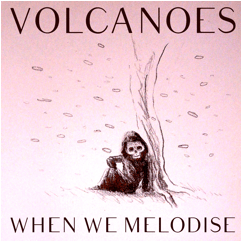 Volcanoes-When_We_Melodise-single-2014-artwork